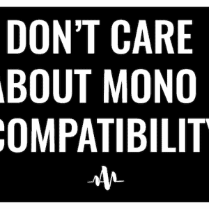 I don't care about mono compatibility sticker