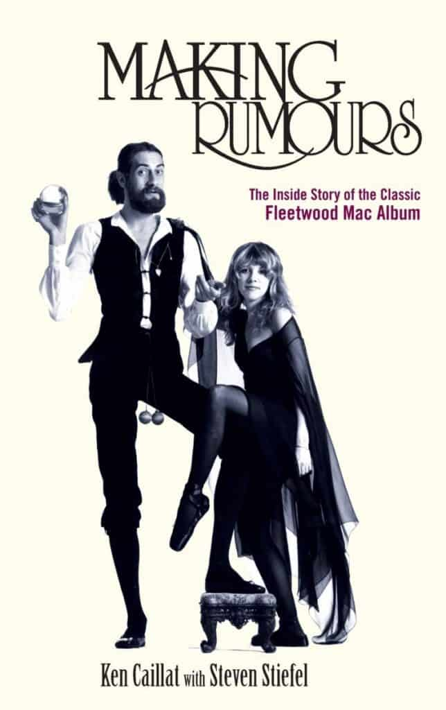 Ken Caillat Making Rumours The Inside Story of the Classic Fleetwood Mac Album